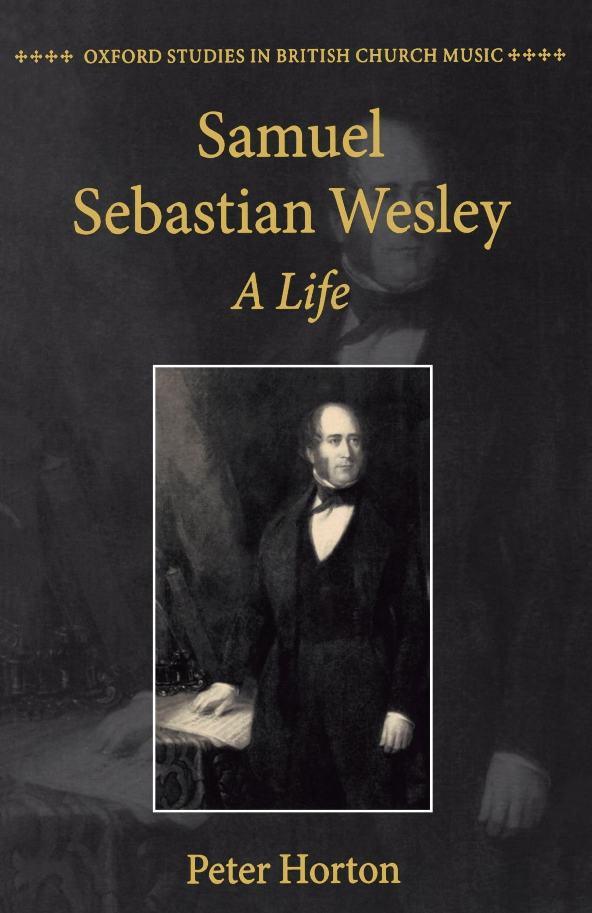 Samuel Sebastian Wesley: A Life (Oxford Studies in British Church Music) by Oxford University Press