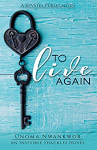 To Live Again (An Invisible Shackles Novel Book 1)