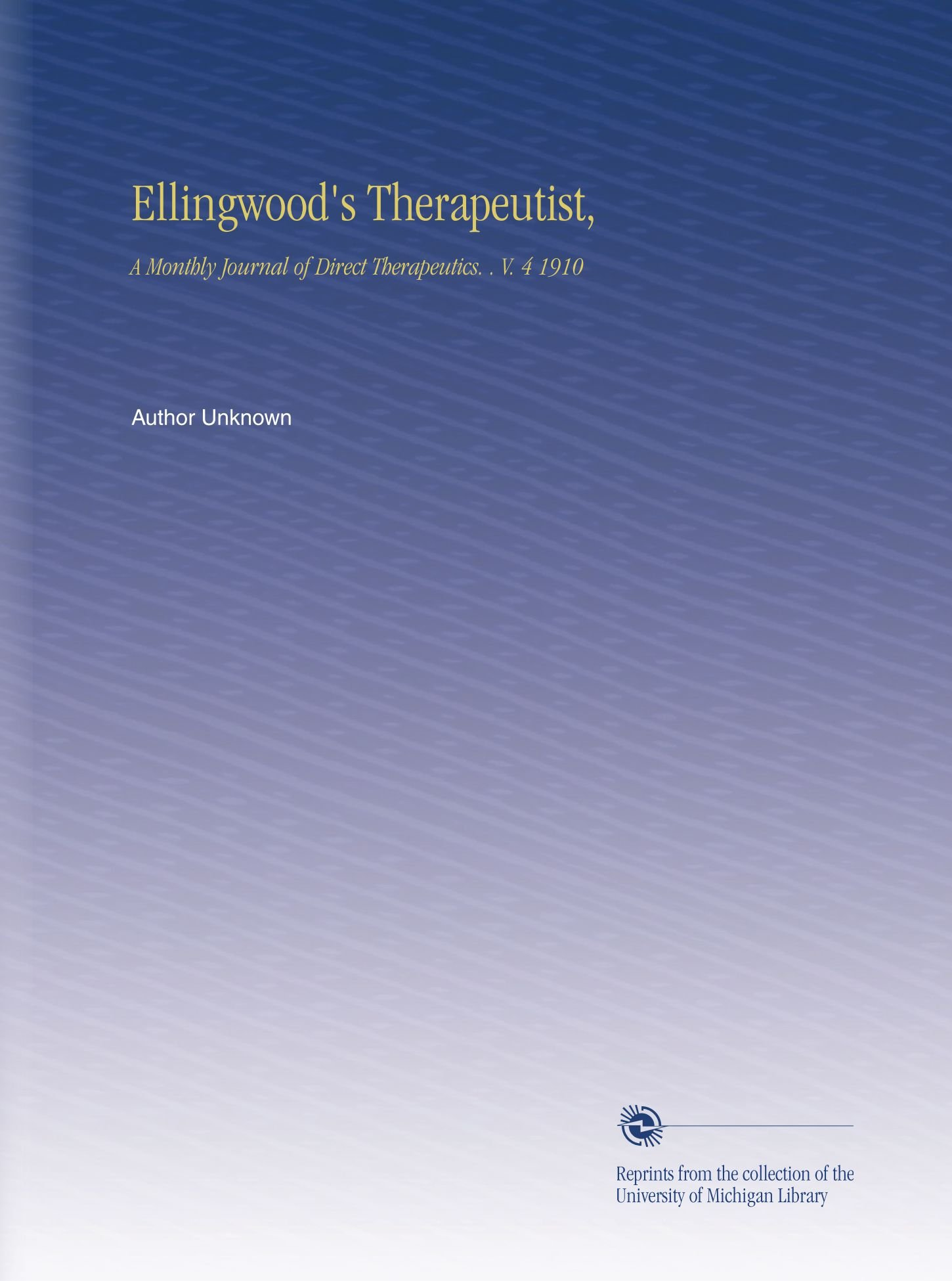 Download Ellingwood's Therapeutist,: A Monthly Journal of Direct Therapeutics.  . V. 4 1910 ebook