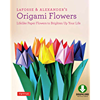 LaFosse & Alexander's Origami Flowers Ebook: Lifelike Paper Flowers to Brighten Up Your Life: Origami Book,with 20…