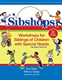 Sibshops: Workshops for Siblings of Children with Special Needs, Revised Edition