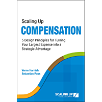 Scaling Up Compensation: 5 Design Principles for Turning Your Largest Expense into a Strategic Advantage (English…