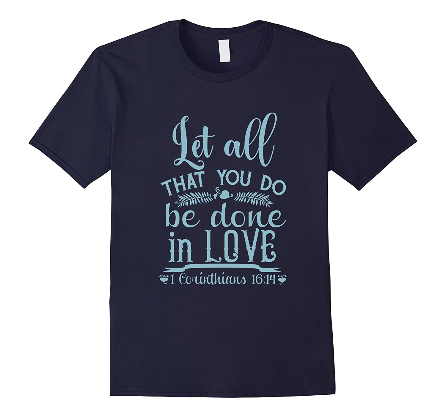 Let All that you do be Done in Love Shirts-TH