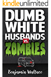 Dumb White Husbands vs. Zombies (Dumb White Husband Series Book 2)