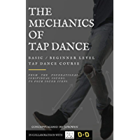 The Mechanics of Tap Dance ( the 9 basic steps of tap dance): A quick and easy to understand basic/beginner level tap… book cover