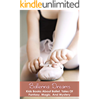 Ballerina Dreams: Kids Books About Ballet, Tales Of Fantasy, Magic, And Mystery: Ballet Books For Kids (English Edition)