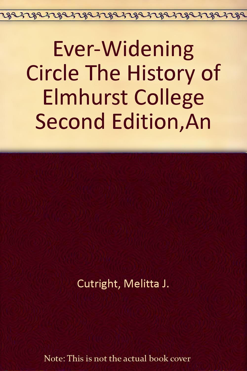 Ever Widening Circle The History Of Elmhurst College Second Edition, An:  Melitta J. Cutright: 9780971512047: Amazon.com: Books