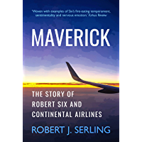 Maverick: The Story of Robert Six and Continental Airlines (English Edition)