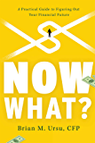 Now What?: A Practical Guide to Figuring Out Your Financial Future