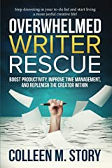 Overwhelmed Writer Rescue: Boost Productivity, Improve Time Management, and Replenish the Creator Within Paperback