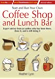 Start and Run Your Own Coffee Shop and Lunch Bar: Expert Advice from an Author Who Has Been There, Done It, and Is Stll Doing It (How to Small Business Start-Ups)
