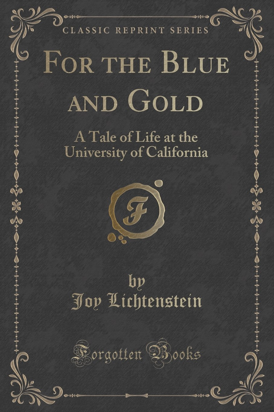 Download For the Blue and Gold: A Tale of Life at the University of California (Classic Reprint) PDF