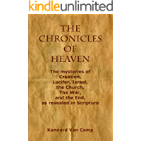 The Chronicles of Heaven: The mysteries of Creation, Lucifer, Israel, the Church, The War, and the End, as revealed in…