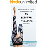 My Signature Yoga Pose: A Beginners Guide To Choosing The Right Yoga For You (English Edition)