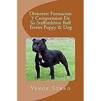 Diviertete Formacion Y Comprension De Su Staffordshire Bull Terrier Puppy & Dog (Spanish Edition)
