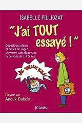 J'ai tout essayé !: Opposition, pleurs et crises de rage : traverser sans dommage la période de 1 à 5 ans (Psy-Santé) (French Edition) Kindle Edition