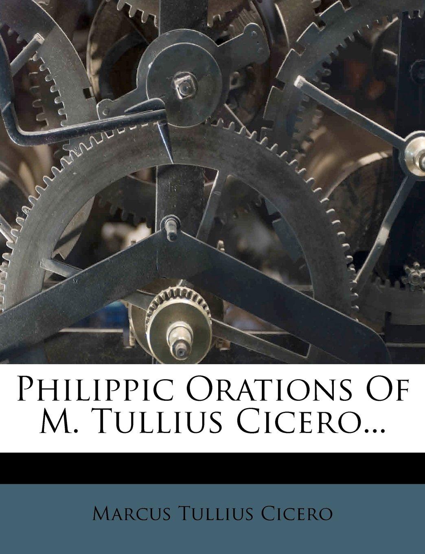 Philippic Orations of M. Tullius Cicero.