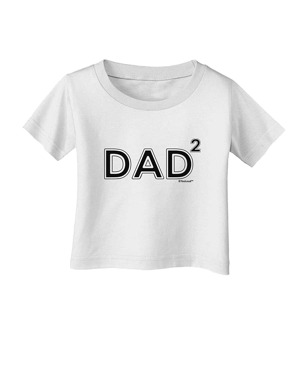 TooLoud Dad Squared Dad of Two Infant T-Shirt