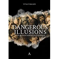 Dangerous Illusions: How Religion Deprives us of Happiness