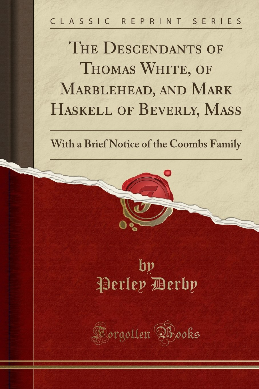 Download The Descendants of Thomas White, of Marblehead, and Mark Haskell of Beverly, Mass: With a Brief Notice of the Coombs Family (Classic Reprint) PDF