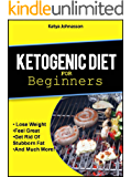 Ketogenic Diet for Beginners: How To Use A Ketogenic Diet For Weight Loss (ketogenic Cookbook Book 1)