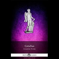 Delphi Complete Works of Catullus (Illustrated) (Delphi Ancient Classics Book 44)