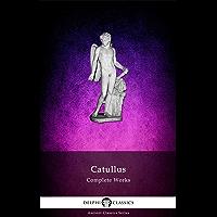 Delphi Complete Works of Catullus (Illustrated) (Delphi Ancient Classics Book 44) (English Edition)