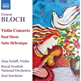 Bloch: Violin Concerto, Baal Shem, Suite Hébraïque