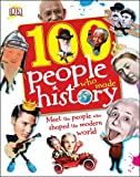 100 People Who Made History: Meet the People Who Shaped the Modern World (100 in History)