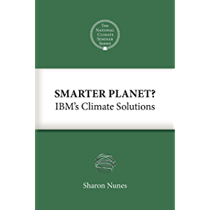 Smarter Planet?: IBM's Climate Solutions (National Climate Seminar Book 3)