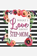 What I Love About My Step-Mom: Color Fill In The Blank Love Books - Personalized Keepsake Notebook - Prompted Guide Memory Journal (Love Empowered Women) Paperback