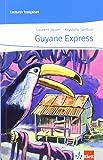 Guyane Express: Abgestimmt auf Tous ensemble Niveau A2- (Lectures françaises)