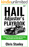 Hail Adjuster's Playbook: A Step by Step Guide to Being and Becoming a Catastrophic Independent Auto Hail Adjuster (IA…