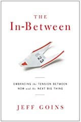 The In-Between: Embracing the Tension Between Now and the Next Big Thing Kindle Edition