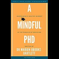 A Mindful PhD (PhD Advice Book 2)