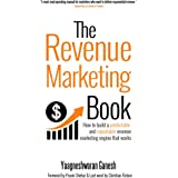 The Revenue Marketing Book : How to build a predictable and repeatable revenue marketing engine that works