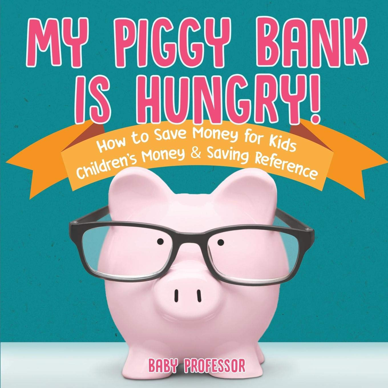 Read Online My Piggy Bank is Hungry! How to Save money for Kids  Children's Money & Saving Reference ebook