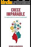 CRECE IMPARABLE: Un completo plan de crecimiento personal integral