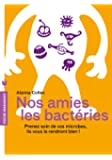 Nos amies les bactéries: Prenez soin de vos microbes, ils vous le rendront bien!