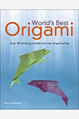 World's Best Origami: Over 100 Amazing Models from Top Origami Artists Kindle Edition