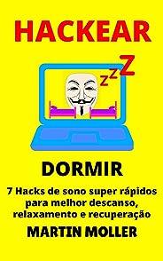 Hackear (Dormir): 7 Hacks de sono super rápidos para melhor descanso, relaxamento e recuperação (Hack It Livro 2)