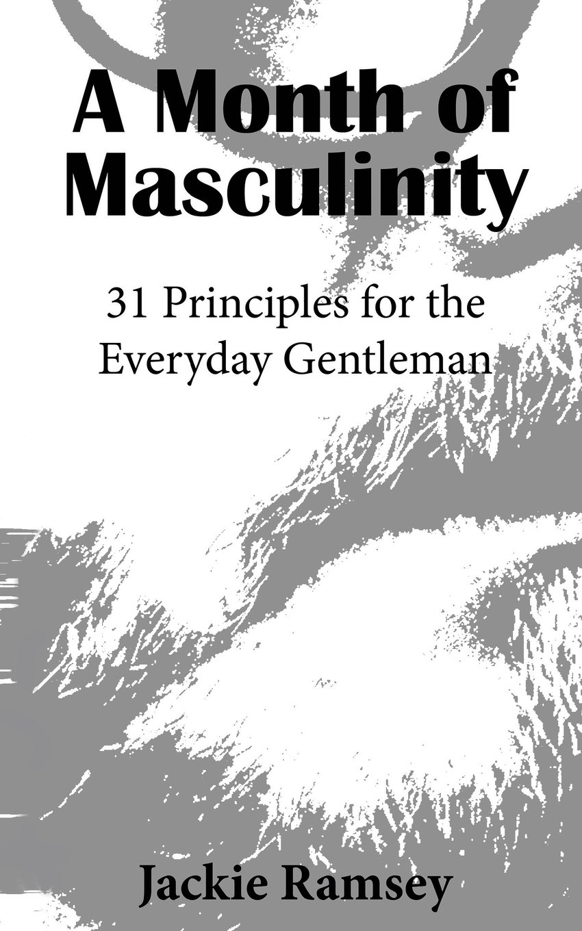Read Online A Month of Masculinity: 31 Principles for the Everyday Gentleman pdf