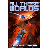 All These Worlds (Bobiverse) (Volume 3)