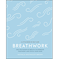Breathwork: Use The Power Of Breath To Energise Your Body And Focus Your Mind (A Little Book of Self Care) (English Edition)