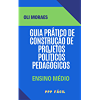 GUIA PRÁTICO DE CONSTRUÇÃO DE PROJETOS POLÍTICOS PEDAGÓGICOS EM ESCOLAS DO ENSINO MÉDIO