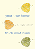 Your True Home: The Everyday Wisdom of Thich Nhat Hanh: 365 days of practical, powerful teaching s from the beloved Zen teacher