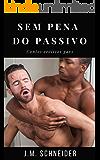 Sem pena do passivo: Contos eróticos gays
