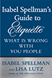 Isabel Spellman's Guide to Etiquette: What is Wrong with You People