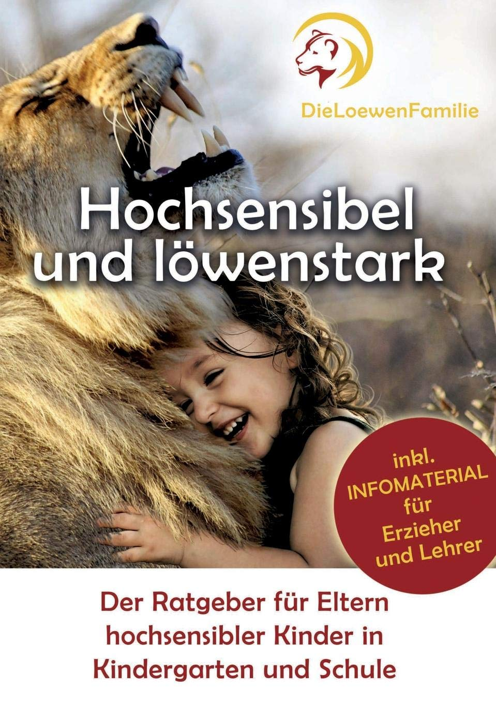 Hochsensibel und löwenstark: Der Ratgeber für Kinder hochsensibler Kinder in Kindergarten und Schule