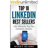 Top 10 LinkedIn Greatest Sellers: The Ultimate Top Ten LinkedIn eBooks (Volume Book 1)